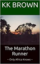 The Marathon Runner: ~ Only Africa Knows ~ (English Edition)