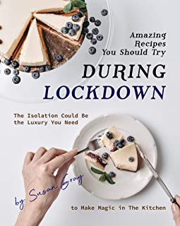 Amazing Recipes You Should Try During Lockdown: The Isolation Could Be the Luxury You Need to Make Magic in The Kitchen