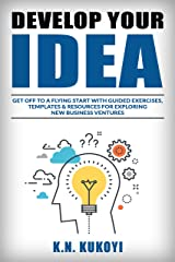 Develop Your Idea!: Get off to a flying start with your startup. Guided exercises & resources for exploring & validating new business ventures Kindle Edition