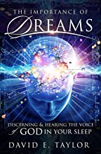 The Importance of Dreams: Discerning & Hearing the Voice of God In Your Sleep (English Edition)