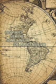 Los Viajes Siempre son el Inicio de Algo Nuevo: Bitacora de Viaje Cuaderno de Notas para Recordar tu Expedicion 120pag 6 x 9 in (15.24 x 22.86 cm) hoja rayada (Spanish Edition)