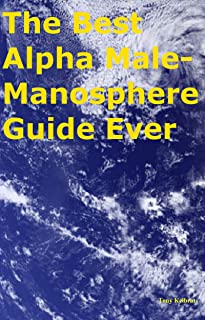 The Best Alpha Male-Manosphere Guide Ever
