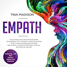 Empath: The #1 Made Easy Guide for Developing the Powerful Gift of Empathy: Grow Your Sense of Self, Evade Draining Relationship and Achieve a Complete Emotional, Physical, and Spiritual Healing