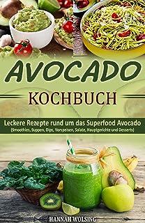Avocado Kochbuch: Leckere Rezepte rund um das Superfood Avoc