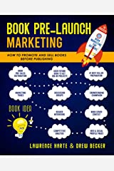 Book Pre-Launch Marketing: How to Promote and Get Sales Before Publishing Your Book Kindle Edition