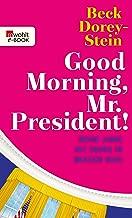 Good Morning, Mr. President!: Meine Jahre mit Obama im Weißen Haus (German Edition)