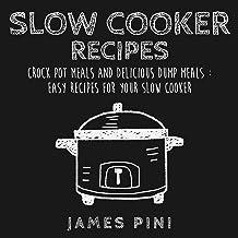 Slow Cooker Recipes: Crock Pot Meals And Delicious Dump Meals: Easy Recipes for Your Slow Cooker