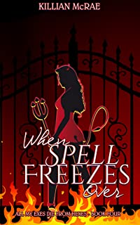 When Spell Freezes Over (All My Exes Die From Hexes Book 4) (English Edition)