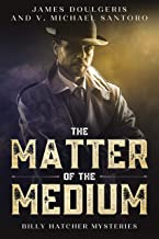 The Matter of a Medium: Short Stories with a Quick Impact: For Mystery Lovers of Short Stories with a Twist (Billy Hatcher...