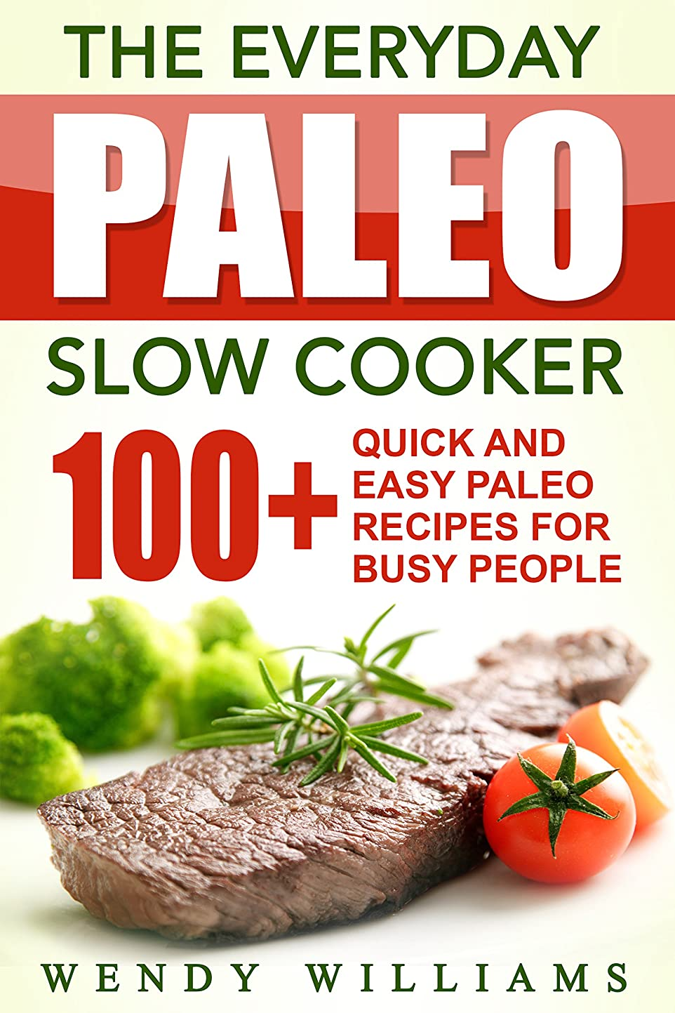 The Everyday Paleo Slow Cooker: 100+ Quick and Easy Paleo Slow Cooker Recipes for Busy People (paleo diet, paleo, paleo solution, paleo diet cookbook, ... ebooks, paleo diet kindle) (English Edition)