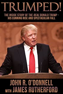 Trumped!: The Inside Story of the Real Donald Trump—His Cunning Rise and Spectacular Fall