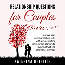 Relationship Questions for Couples: Improve Your Communication Skills with 235 Provoking Conversation Starters to Building Trust and Emotional Intimacy