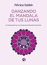 Danzando el Mandala de tus Lunas: Un Viaje alquímico, iluminado por la Guardiana del Cielo (Spanish Edition)