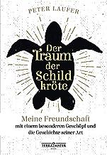 Der Traum der Schildkröte: Meine Freundschaft mit einem besonderen Geschöpf und die Geschichte seiner Art (German Edition)
