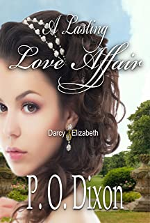 A Lasting Love Affair: Darcy and Elizabeth: A Pride and Prejudice Variation (A Darcy and Elizabeth Love Affair Book 1)