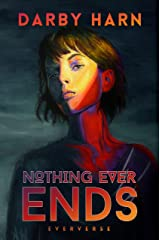 Nothing Ever Ends (Eververse Book 3) Kindle Edition