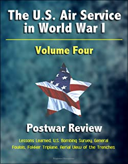 The U.S. Air Service in World War I - Volume Four - Postwar Review, Lessons Learned, U.S. Bombing Survey, General Foulois, Fokker Triplane, Aerial View of the Trenches