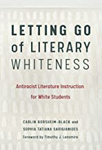 Letting Go of Literary Whiteness: Antiracist Literature Instruction for White Students (Language and Literacy Series)