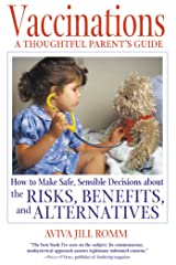 Vaccinations: A Thoughtful Parent's Guide: How to Make Safe, Sensible Decisions about the Risks, Benefits, and Alternatives (English Edition) Formato Kindle