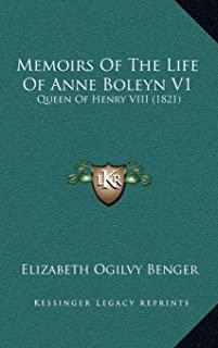 Memoirs of the Life of Anne Boleyn V1: Queen of Henry VIII (1821)