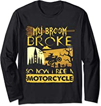 My Broom Broke So Now I Ride A Motorcycle Halloween Gift Long Sleeve T-Shirt