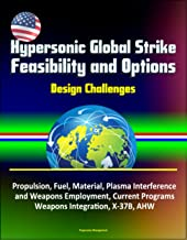Hypersonic Global Strike Feasibility and Options - Design Challenges, Propulsion, Fuel, Material, Plasma Interference and Weapons Employment, Current Programs, Weapons Integration, X-37B, AHW