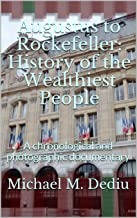 Augustus to Rockefeller: History of the Wealthiest People: A chronological and photographic documentary
