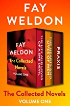 The Collected Novels Volume One: The Life and Loves of a She Devil, The Hearts and Lives of Men, and Praxis