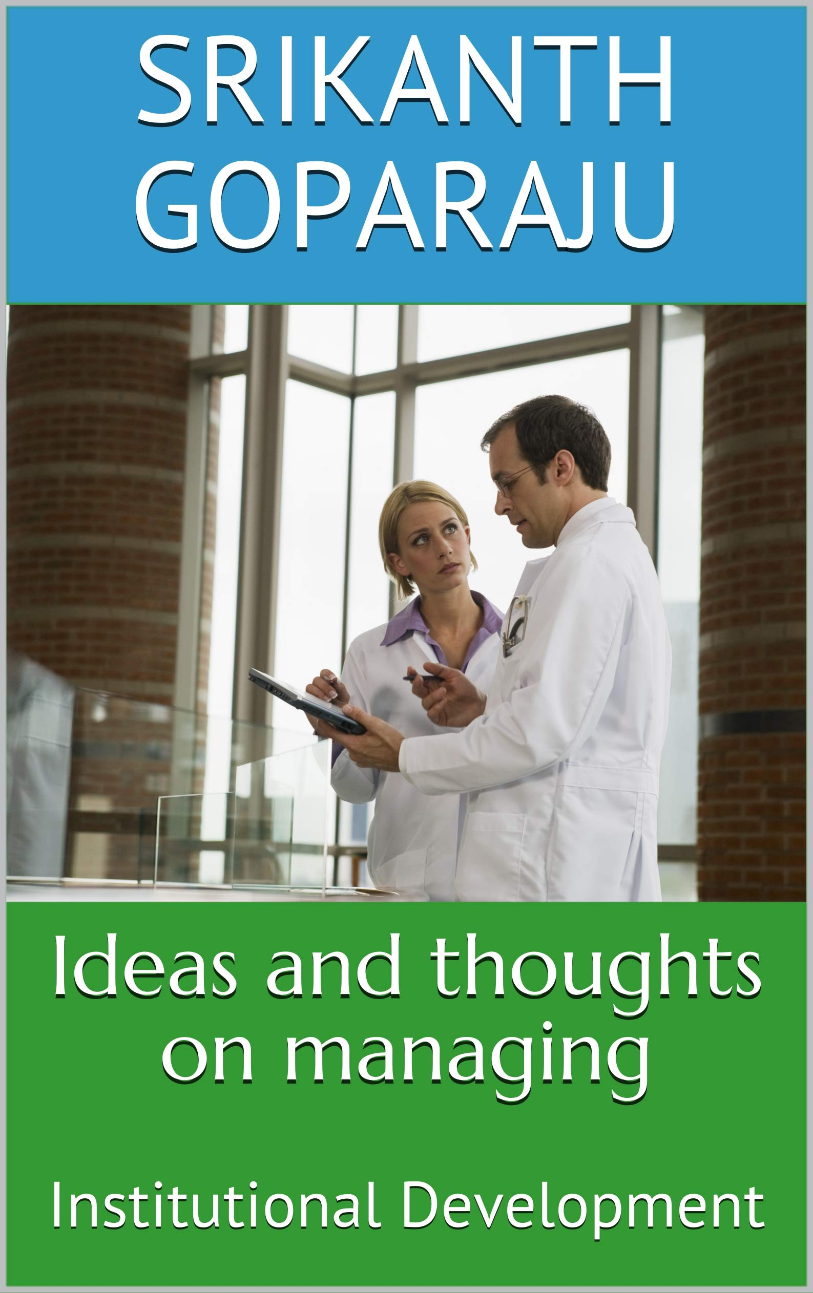 Ideas and thoughts on managing: Institutional Development (Modern Management Book 1)