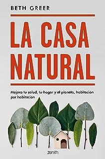 La casa natural: Mejora tu salud, tu hogar y el planeta, habitación por habitación