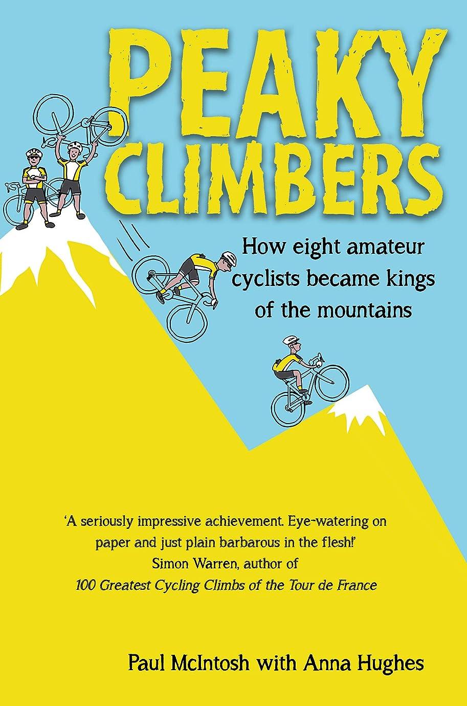 ブルーベル日記塩辛いPeaky Climbers: How eight amateur cyclists became kings of the mountains (English Edition)