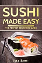 Sushi Made Easy: The Perfect Beginners Guide (Sushi recipes, sushi for beginners, sushi guide, delicious food, cookbook)