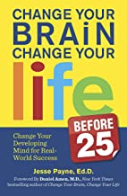 Change Your Brain, Change Your Life (Before 25): Change Your Developing Mind for Real World Success