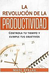 La Revolución de la Productividad: Controla tu tiempo y cumple tus objetivos (Hábitos que cambiarán tu vida nº 2) (Spanish Edition) Kindle Edition