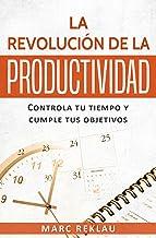 La Revolución de la Productividad: Controla tu tiempo y cumple tus objetivos (Hábitos que cambiarán tu vida nº 2) (Spanish...
