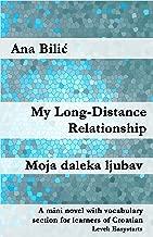 My Long-Distance Relationship / Moja daleka ljubav: A mini novel with vocabulary section for learners of Croatian (Croatian made easy)