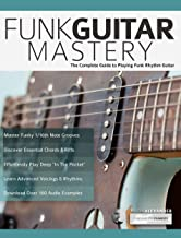 Funk Guitar Mastery: The Complete Guide to Playing Funk Rhythm Guitar (Play funk guitar Book 1)
