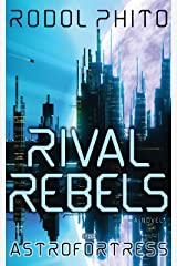 Rival Rebels: The Astrofortress Kindle Edition