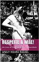 RESPEITE A MÃE!: Um Livro de Confissões sobre a Maternidade (Portuguese Edition)