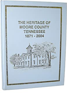 The Heritage of Moore County, Tennessee, 1871-2004