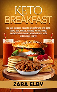 Keto Breakfast: Low Carb Cookbook, Including Hot Breakfasts, Keto Bread, Cereal, Bars, Waffles, Pancakes, Muffins, Shakes,...