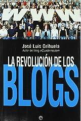La revolucion de los blogs : cuando las bitacoras se convirtieron en el medio de comunicacion de la gente Paperback