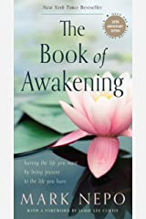 The Book of Awakening: Having the Life You Want by Being Present to the Life You Have (20th Anniversary Edition) Kindle Edition
