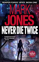 Never Die Twice: An Action-Packed High-Tech Spy Thriller (Reaper Force: Viper Book 1)