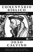 Comentário Bíblico João Calvino (Antigo Testamento 1)