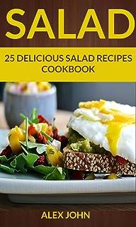 Salad: 25 Delicious Salad Recipes Cookbook (For those Who like Salads, Salads Recipes, Salads to go, Salad Cookbook, Salads Recipes Cookbook, Salads for Weight Loss, Salad Dressing Recipes)