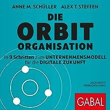 Die Orbit-Organisation: In 9 Schritten zum Unternehmensmodell fГјr die digitale Zukunft