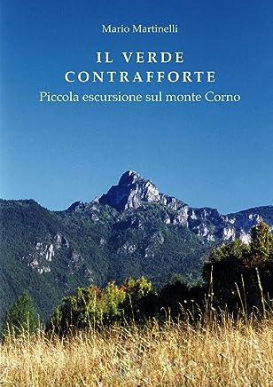 IL VERDE CONTRAFFORTE: Piccola escursione sul Monte Corno (La buona vita montanina Vol. 3)