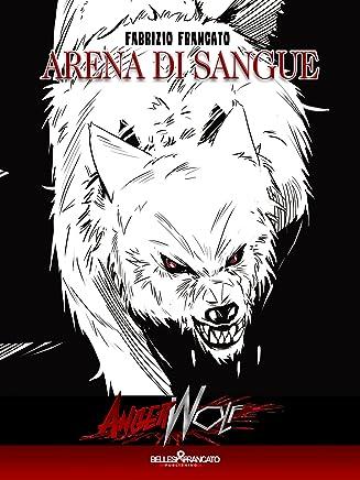 Angerwolf - Arena di Sangue: PARANORMAL URBAN HORROR SEXY (Angerwolf - La Saga dellAlfa)