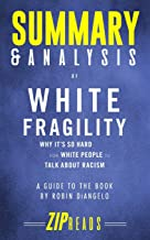 Summary & Analysis of White Fragility: Why It's So Hard for White People to Talk About Racism - A Guide to the Book by Rob...